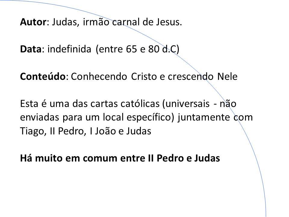 Autor: Judas, irmão carnal de Jesus. Data: indefinida (entre 65 e 80 d.C) Conteúdo: Conhecendo Cristo e crescendo Nele Esta é uma das cartas católicas