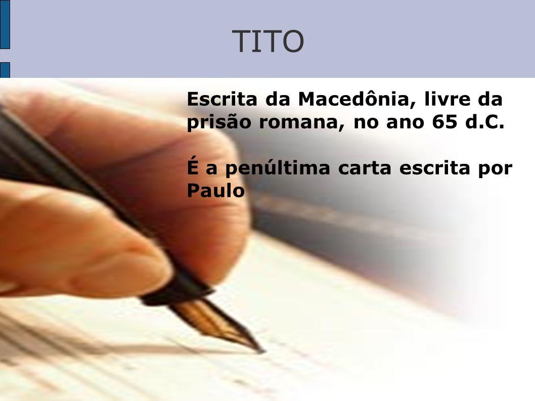 TITO Escrita da Macedônia, livre da prisão romana, no ano 65 d.C. É a penúltima carta escrita por Paulo