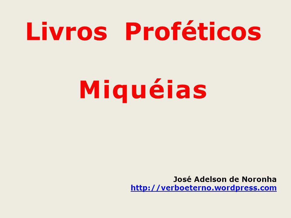Livros Proféticos Miquéias José Adelson de Noronha http://verboeterno.wordpress.com