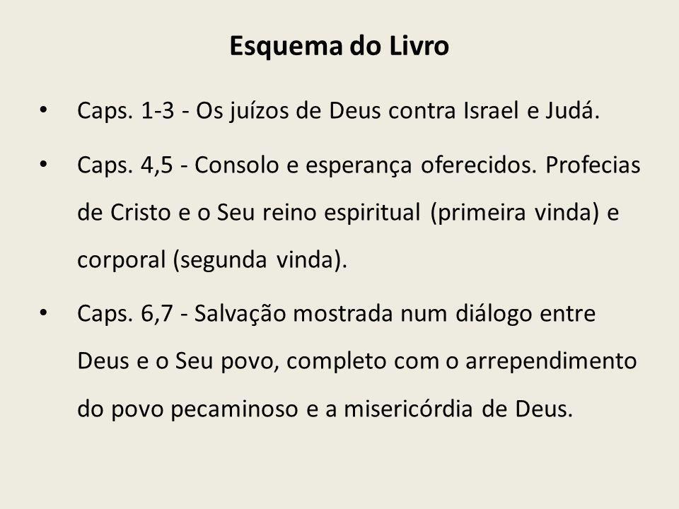Esquema do Livro Caps. 1-3 - Os juízos de Deus contra Israel e Judá. Caps. 4,5 - Consolo e esperança oferecidos. Profecias de Cristo e o Seu reino esp