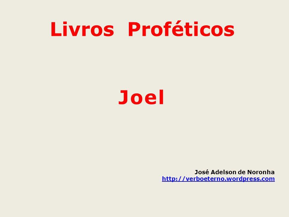 Livros Proféticos Joel José Adelson de Noronha http://verboeterno.wordpress.com