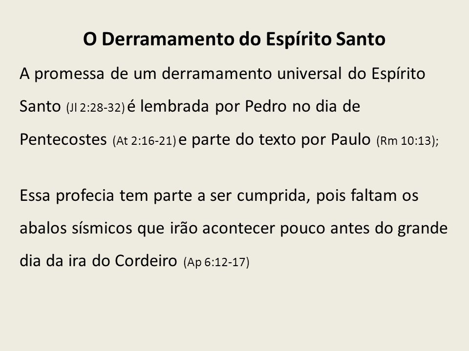 O Derramamento do Espírito Santo A promessa de um derramamento universal do Espírito Santo (Jl 2:28-32) é lembrada por Pedro no dia de Pentecostes (At