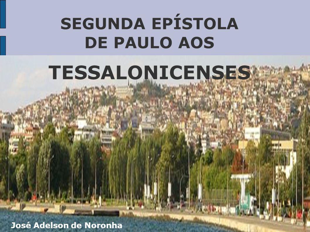 SEGUNDA EPÍSTOLA DE PAULO AOS TESSALONICENSES José Adelson de Noronha