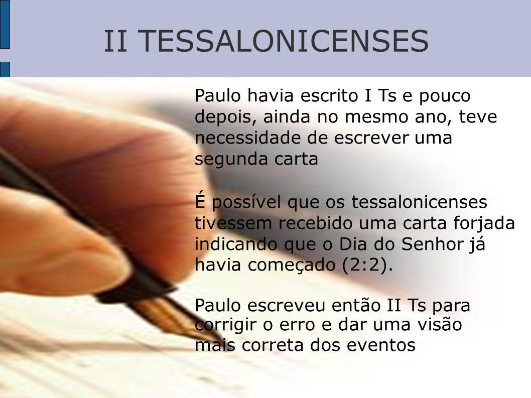 Paulo havia escrito I Ts e pouco depois, ainda no mesmo ano, teve necessidade de escrever uma segunda carta É possível que os tessalonicenses tivessem