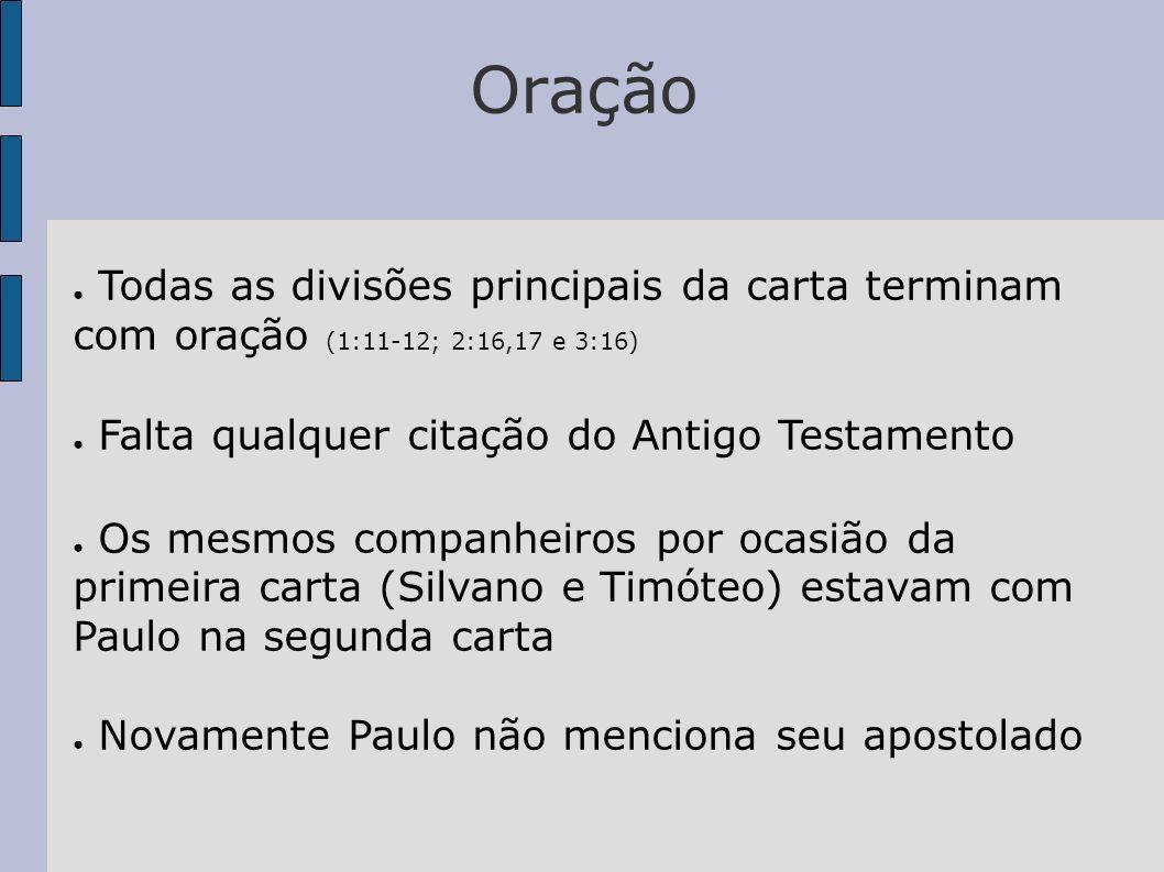 Oração Todas as divisões principais da carta terminam com oração (1:11-12; 2:16,17 e 3:16) Falta qualquer citação do Antigo Testamento Os mesmos compa