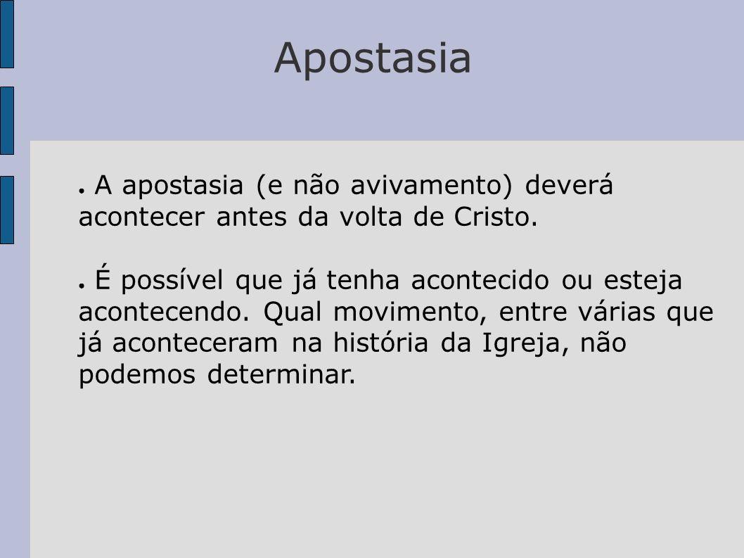 Apostasia A apostasia (e não avivamento) deverá acontecer antes da volta de Cristo. É possível que já tenha acontecido ou esteja acontecendo. Qual mov