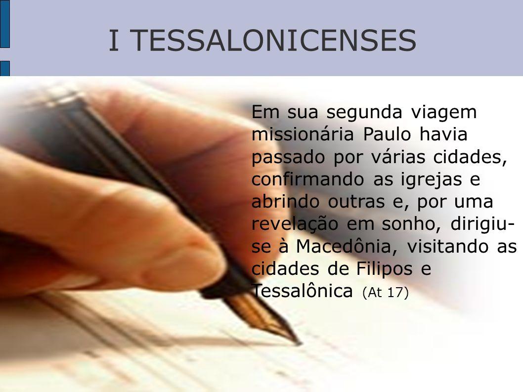 I TESSALONICENSES Era acompanhado por Silas (Silvano), Timóteo, Lucas, entre outros irmãos Teve que ficar muito pouco tempo em Tessalônica, por causa dos tumultos causados lá.