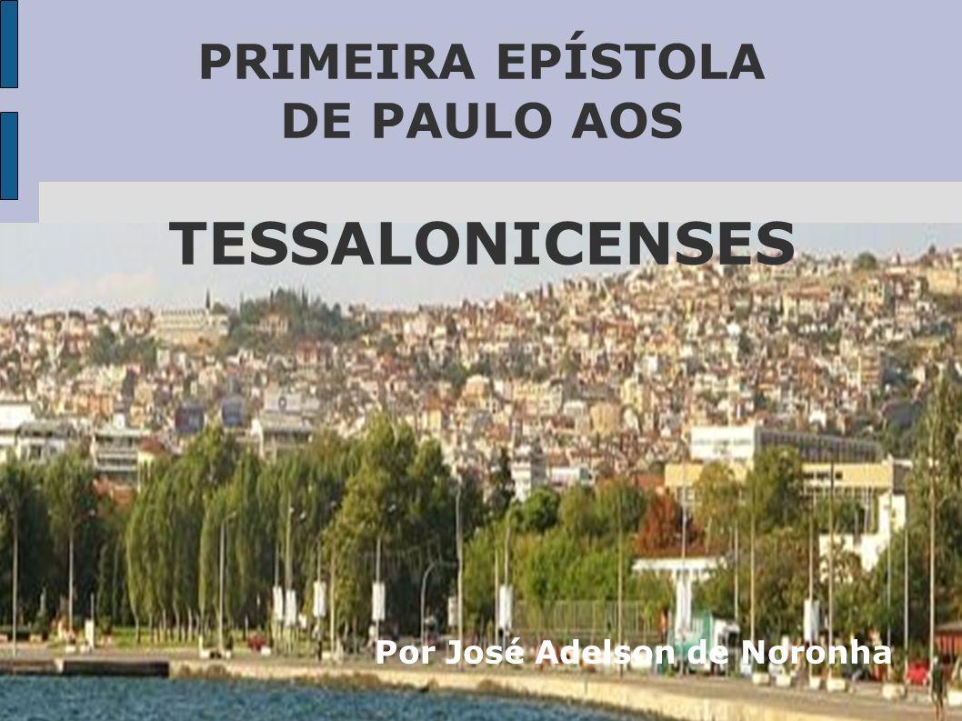 PRIMEIRA EPÍSTOLA DE PAULO AOS TESSALONICENSES Por José Adelson de Noronha