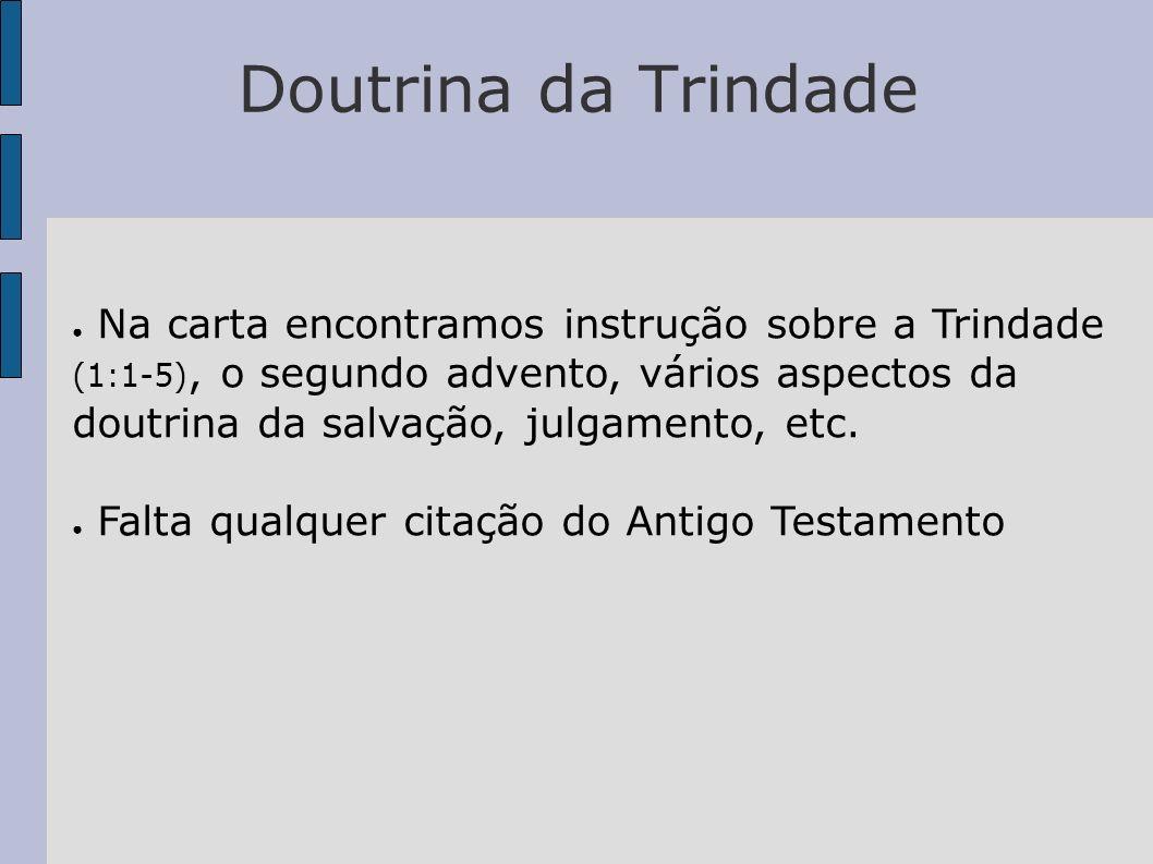 Doutrina da Trindade Na carta encontramos instrução sobre a Trindade (1:1-5), o segundo advento, vários aspectos da doutrina da salvação, julgamento,
