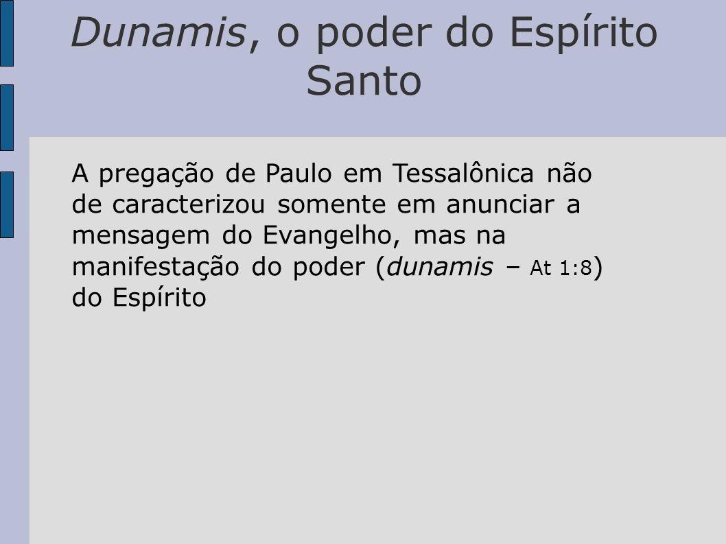Dunamis, o poder do Espírito Santo A pregação de Paulo em Tessalônica não de caracterizou somente em anunciar a mensagem do Evangelho, mas na manifest