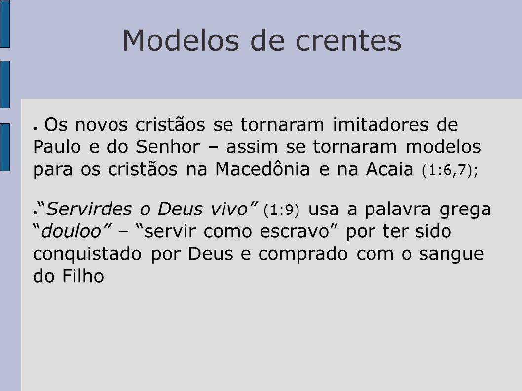Modelos de crentes Os novos cristãos se tornaram imitadores de Paulo e do Senhor – assim se tornaram modelos para os cristãos na Macedônia e na Acaia