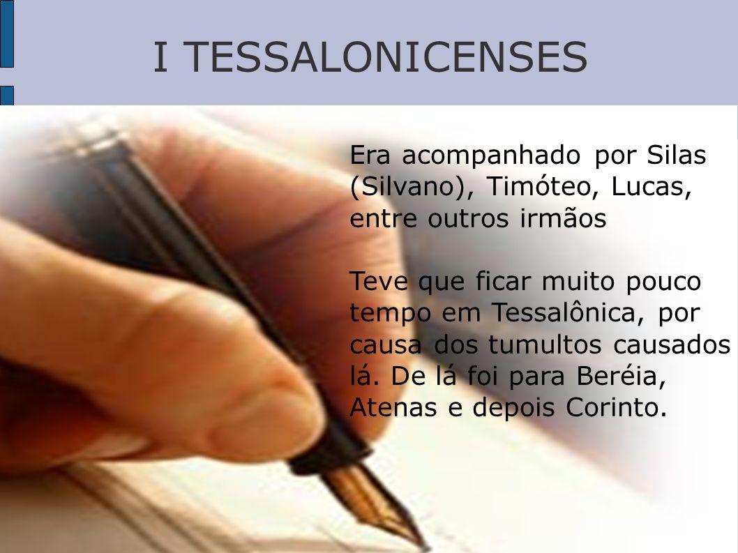 I TESSALONICENSES Era acompanhado por Silas (Silvano), Timóteo, Lucas, entre outros irmãos Teve que ficar muito pouco tempo em Tessalônica, por causa