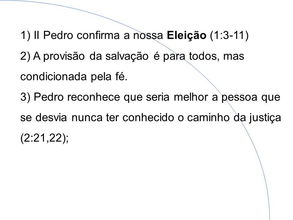 1) II Pedro confirma a nossa Eleição (1:3-11) 2) A provisão da salvação é para todos, mas condicionada pela fé. 3) Pedro reconhece que seria melhor a