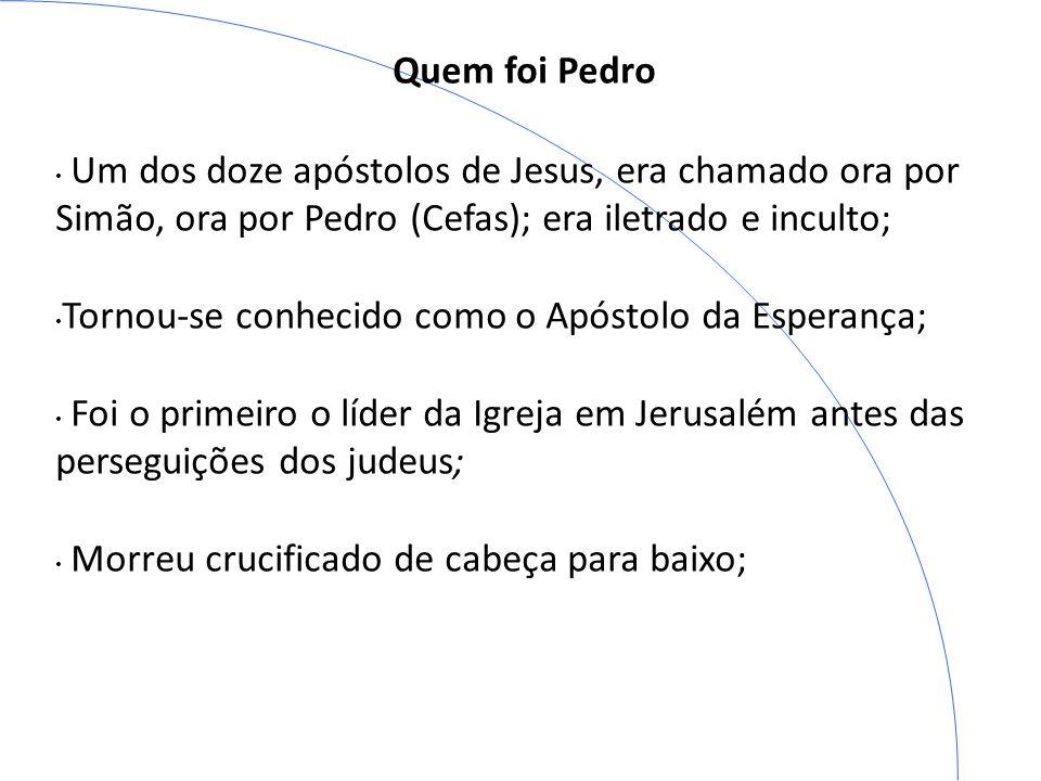 Quem foi Pedro Um dos doze apóstolos de Jesus, era chamado ora por Simão, ora por Pedro (Cefas); era iletrado e inculto; Tornou-se conhecido como o Ap