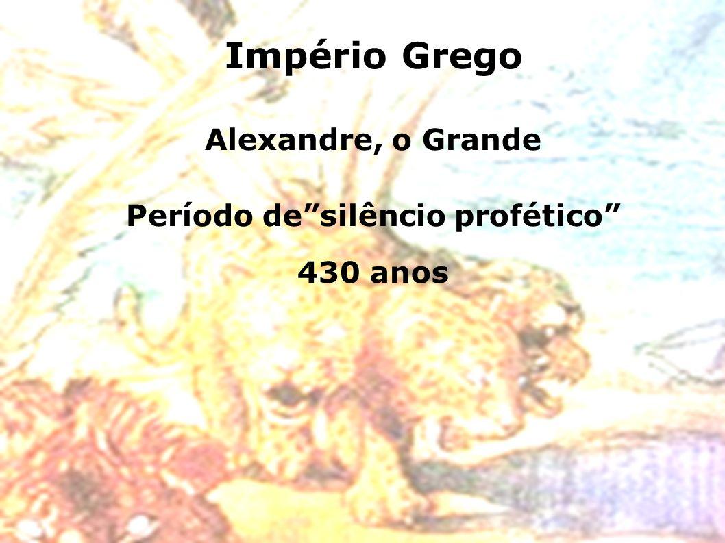 Império Grego Alexandre, o Grande Período desilêncio profético 430 anos
