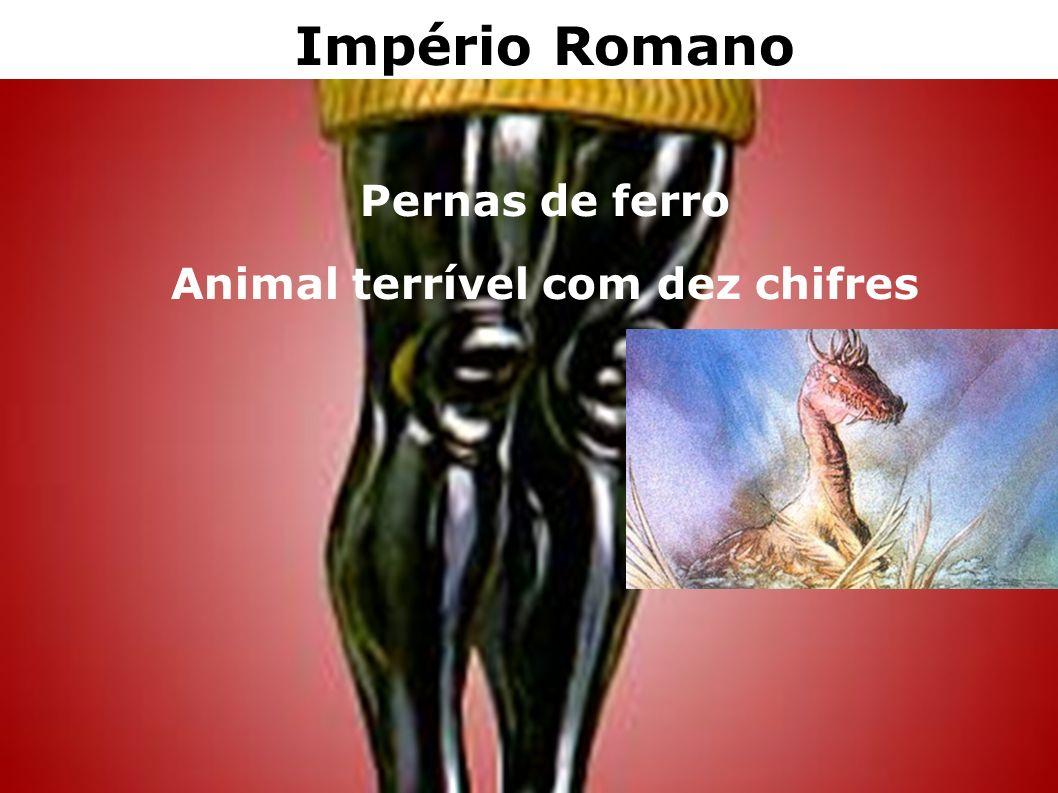 Império Romano Pernas de ferro Animal terrível com dez chifres