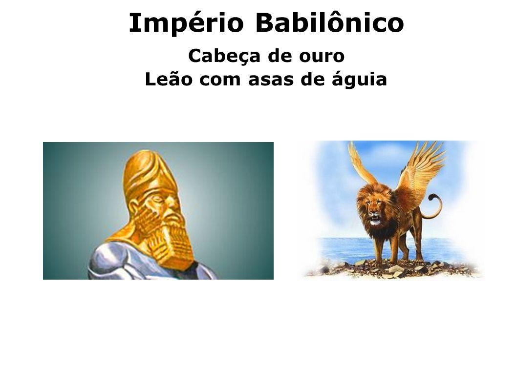 Império Babilônico Cabeça de ouro Leão com asas de águia