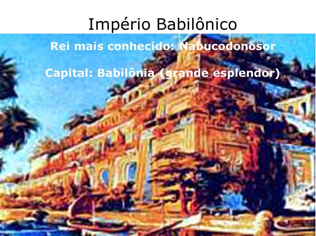Império Babilônico Rei mais conhecido: Nabucodonosor Capital: Babilônia (grande esplendor)