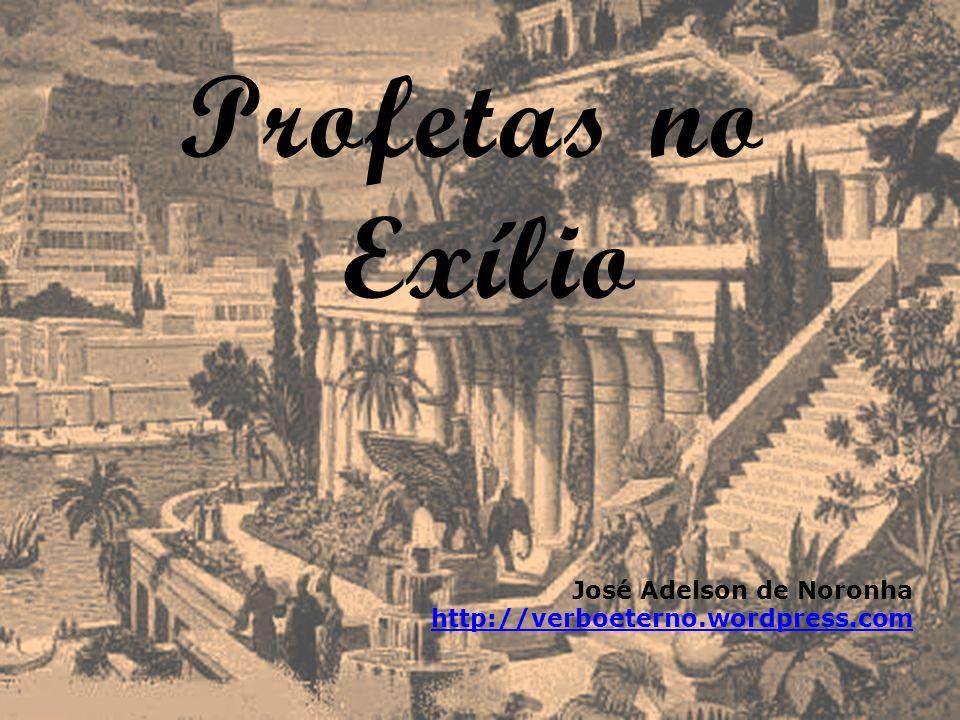 Profetas no Exílio José Adelson de Noronha http://verboeterno.wordpress.com