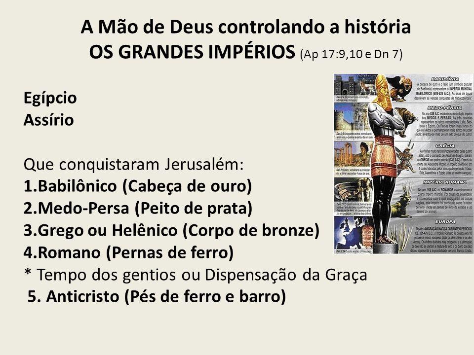 OS GRANDES IMPÉRIOS (Ap 17:9,10 e Dn 7) Egípcio Assírio Que conquistaram Jerusalém: 1.Babilônico (Cabeça de ouro) 2.Medo-Persa (Peito de prata) 3.Greg