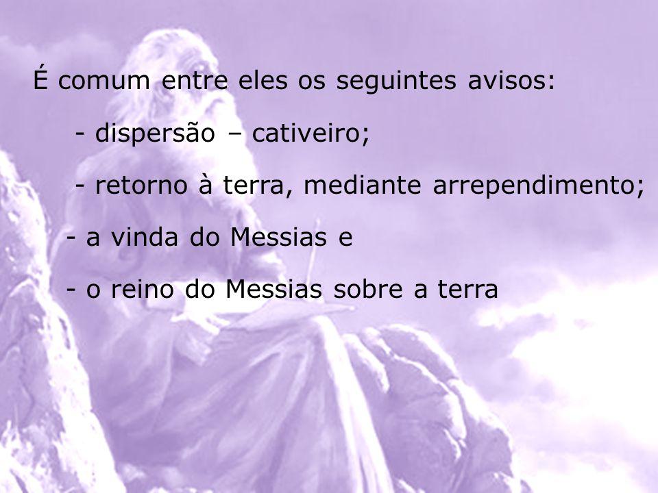 É comum entre eles os seguintes avisos: - dispersão – cativeiro; - retorno à terra, mediante arrependimento; - a vinda do Messias e - o reino do Messi