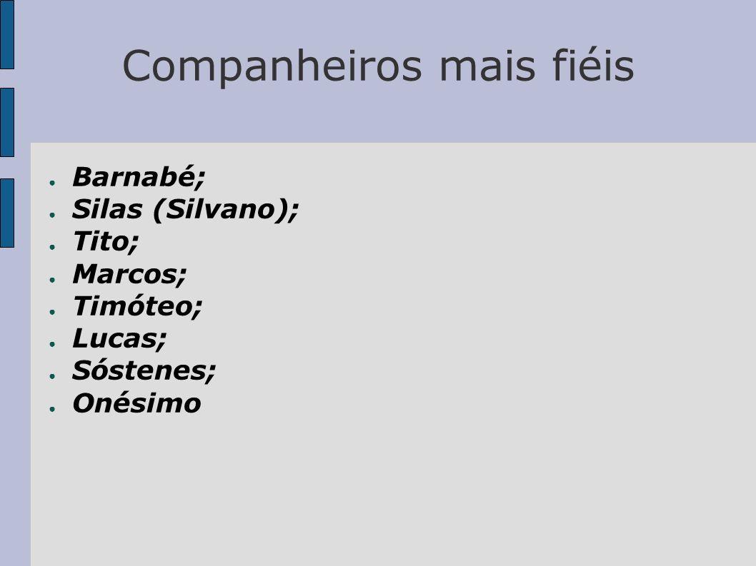 Companheiros mais fiéis Barnabé; Silas (Silvano); Tito; Marcos; Timóteo; Lucas; Sóstenes; Onésimo