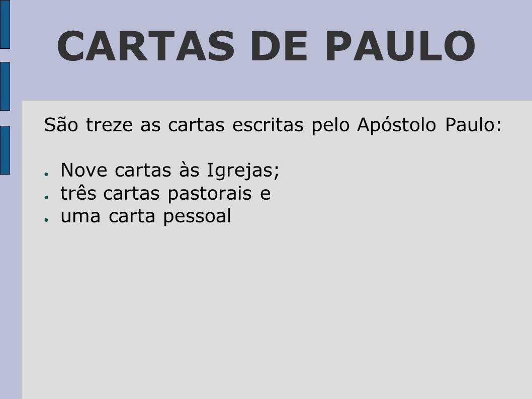 São treze as cartas escritas pelo Apóstolo Paulo: Nove cartas às Igrejas; três cartas pastorais e uma carta pessoal