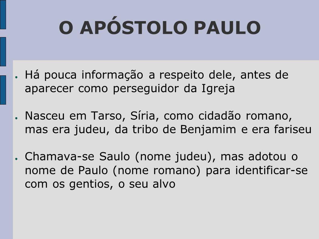 O APÓSTOLO PAULO Há pouca informação a respeito dele, antes de aparecer como perseguidor da Igreja Nasceu em Tarso, Síria, como cidadão romano, mas er