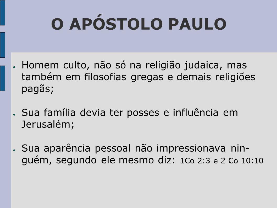 O APÓSTOLO PAULO Homem culto, não só na religião judaica, mas também em filosofias gregas e demais religiões pagãs; Sua família devia ter posses e inf