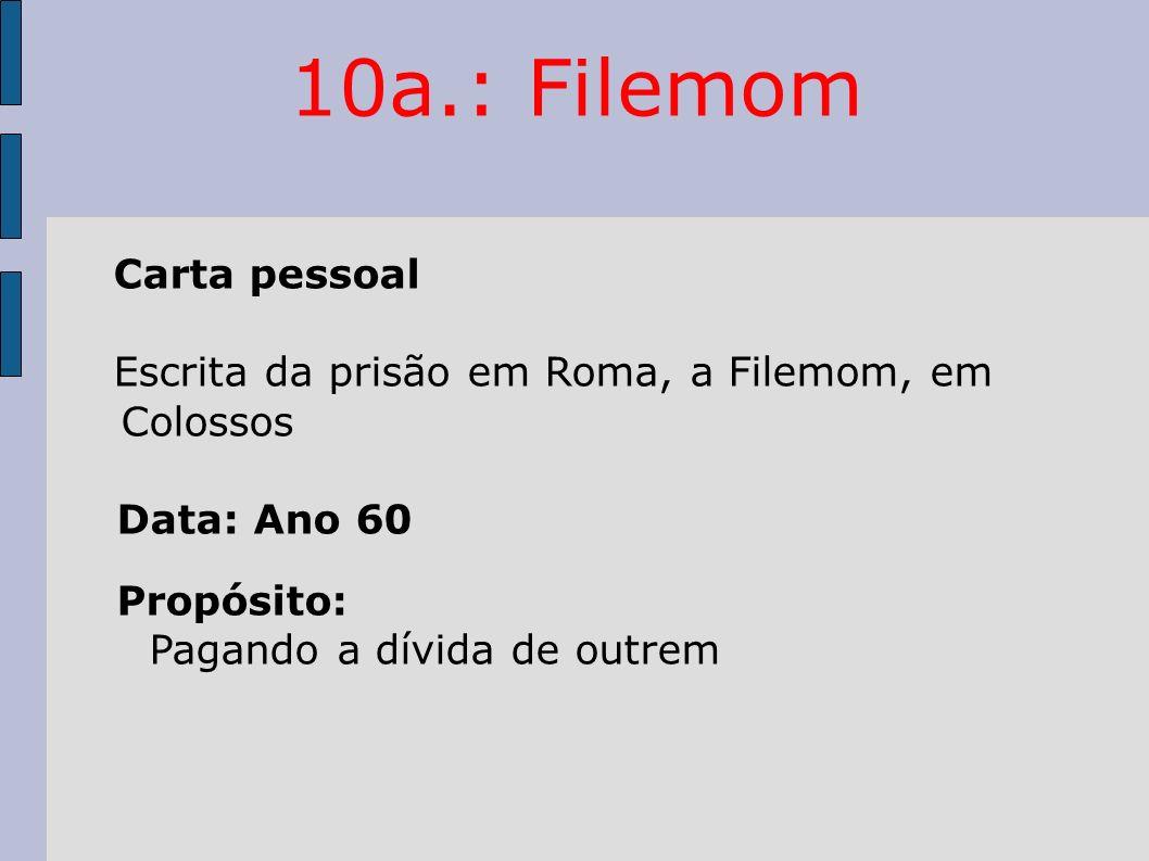 10a.: Filemom Carta pessoal Escrita da prisão em Roma, a Filemom, em Colossos Data: Ano 60 Propósito: Pagando a dívida de outrem