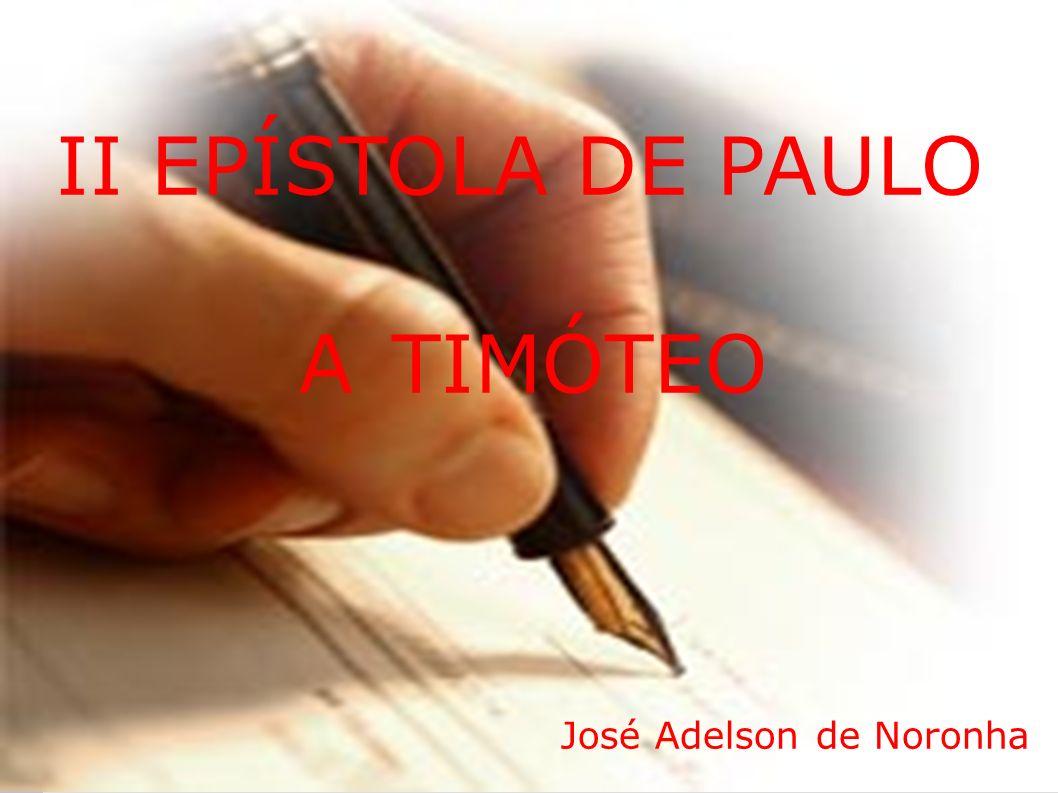 II EPÍSTOLA DE PAULO A TIMÓTEO José Adelson de Noronha
