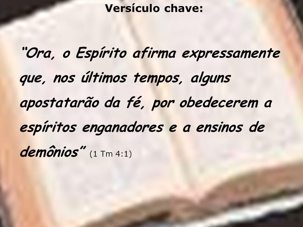 Versículo chave: Ora, o Espírito afirma expressamente que, nos últimos tempos, alguns apostatarão da fé, por obedecerem a espíritos enganadores e a en