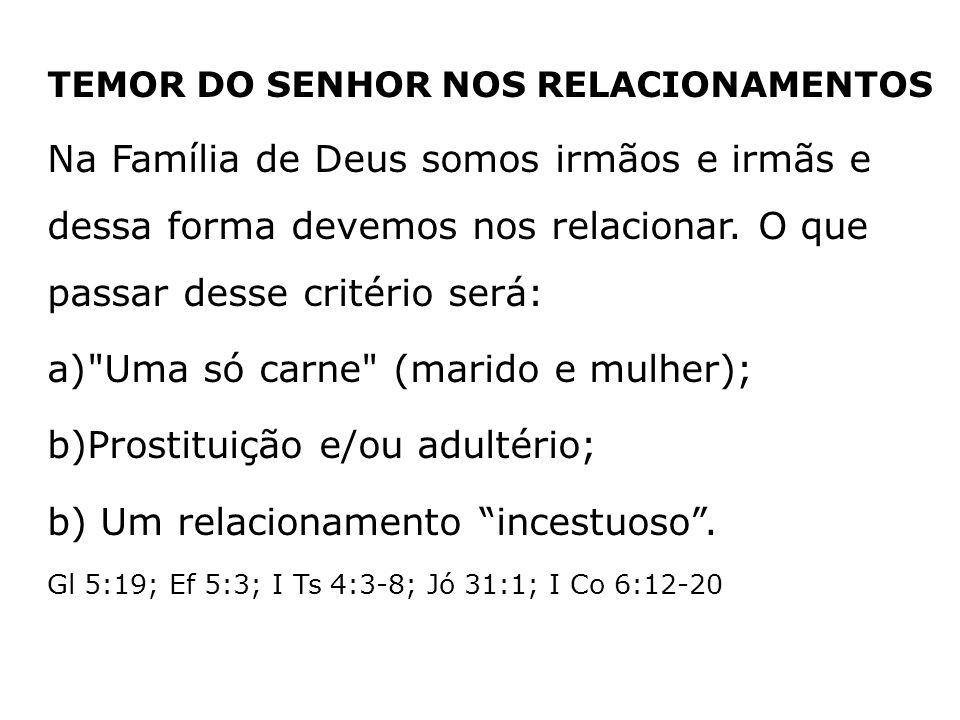TEMOR DO SENHOR NOS RELACIONAMENTOS Na Família de Deus somos irmãos e irmãs e dessa forma devemos nos relacionar. O que passar desse critério será: a)