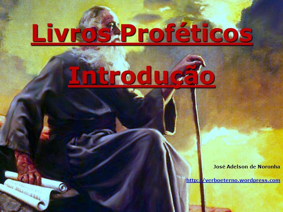 Livros Proféticos Introdução José Adelson de Noronha http://verboeterno.wordpress.com