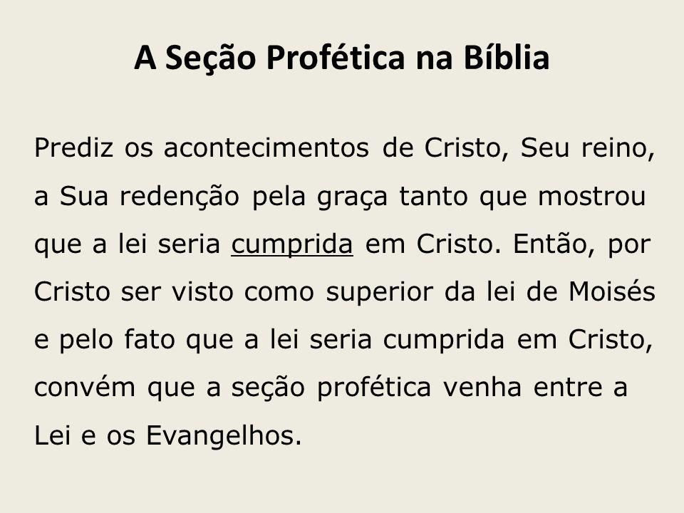 A Seção Profética na Bíblia Prediz os acontecimentos de Cristo, Seu reino, a Sua redenção pela graça tanto que mostrou que a lei seria cumprida em Cri