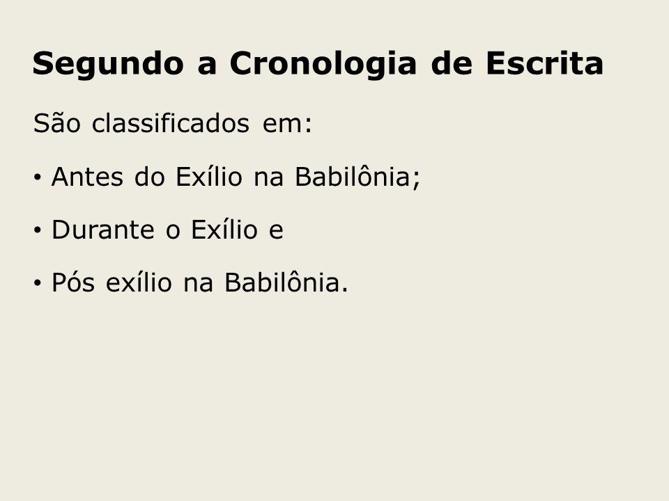 Segundo a Cronologia de Escrita São classificados em: Antes do Exílio na Babilônia; Durante o Exílio e Pós exílio na Babilônia.