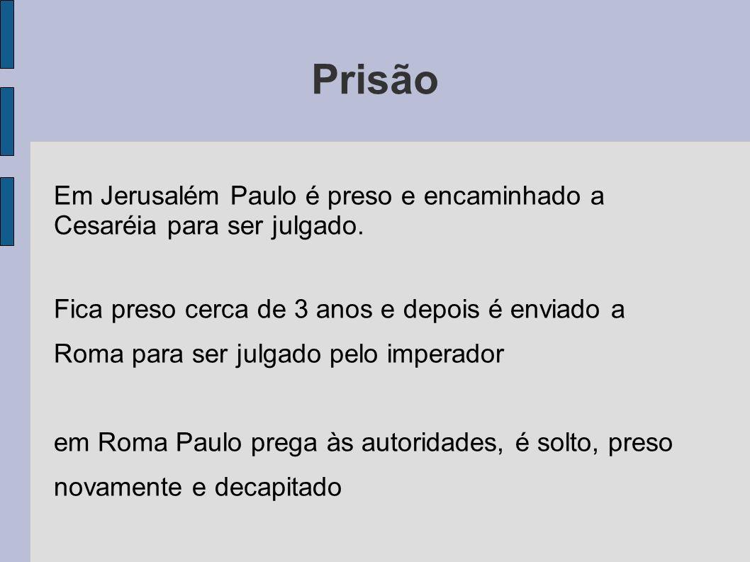 Prisão Em Jerusalém Paulo é preso e encaminhado a Cesaréia para ser julgado. Fica preso cerca de 3 anos e depois é enviado a Roma para ser julgado pel