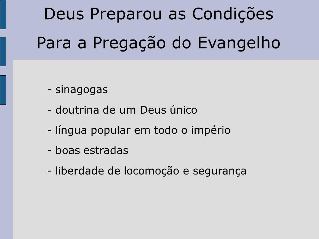 - sinagogas - doutrina de um Deus único - língua popular em todo o império - boas estradas - liberdade de locomoção e segurança Deus Preparou as Condi