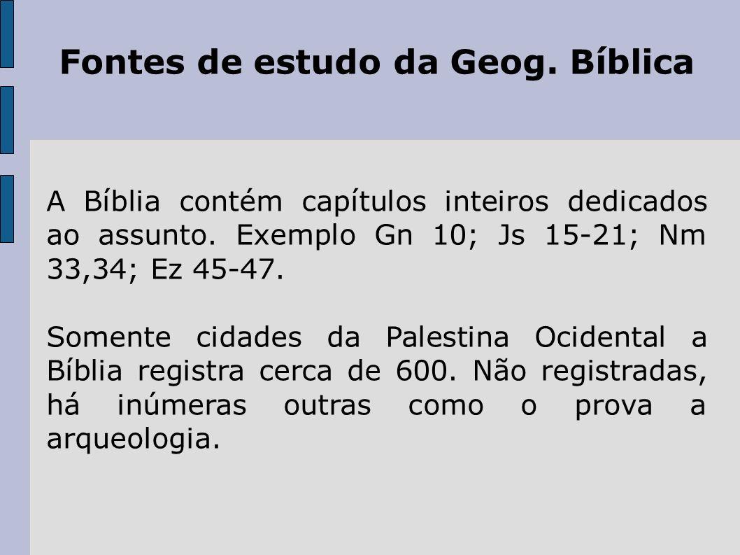 Fontes de estudo da Geog. Bíblica A Bíblia contém capítulos inteiros dedicados ao assunto. Exemplo Gn 10; Js 15-21; Nm 33,34; Ez 45-47. Somente cidade