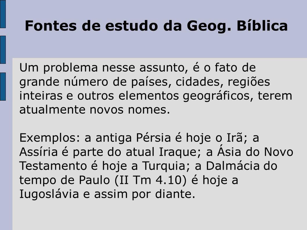 Fontes de estudo da Geog. Bíblica Um problema nesse assunto, é o fato de grande número de países, cidades, regiões inteiras e outros elementos geográf
