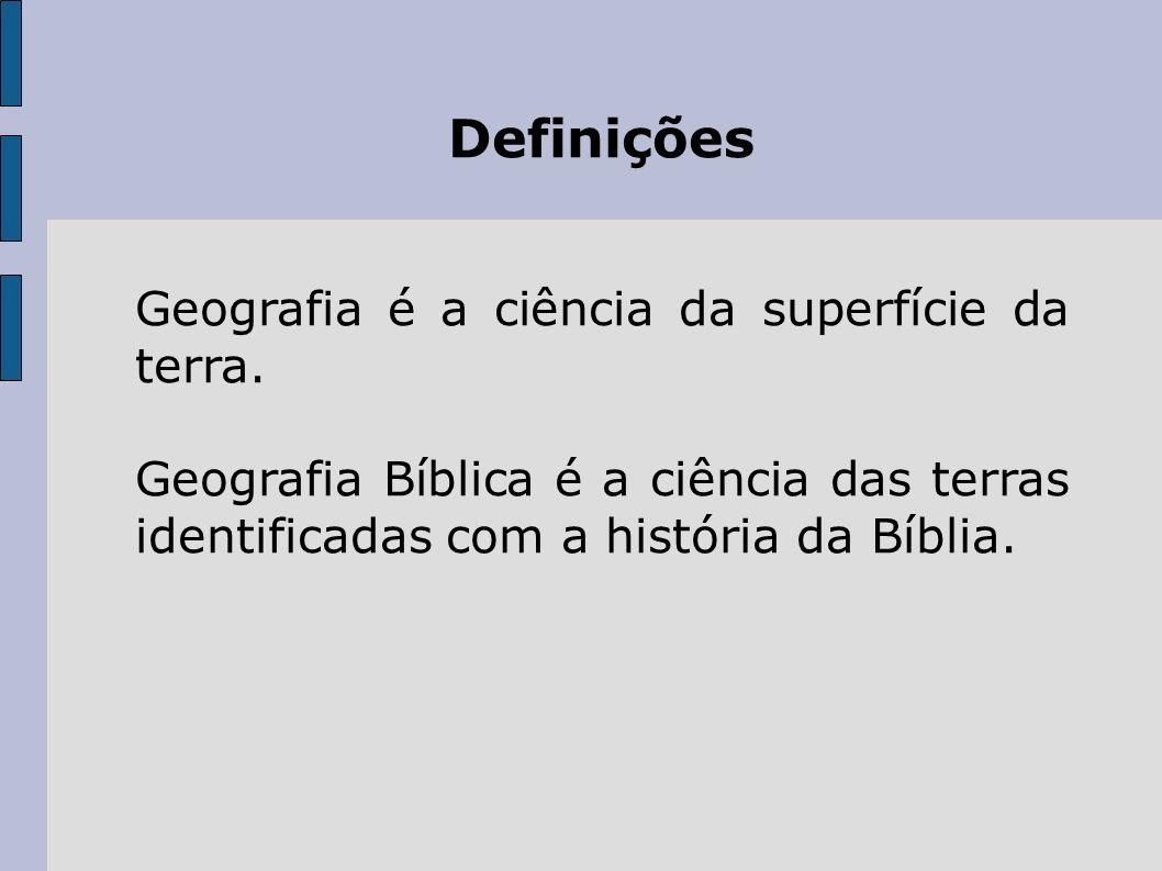 Definições Geografia é a ciência da superfície da terra. Geografia Bíblica é a ciência das terras identificadas com a história da Bíblia.