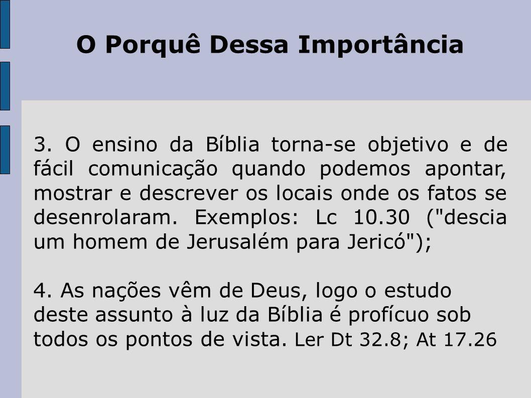 O Porquê Dessa Importância 3. O ensino da Bíblia torna-se objetivo e de fácil comunicação quando podemos apontar, mostrar e descrever os locais onde o