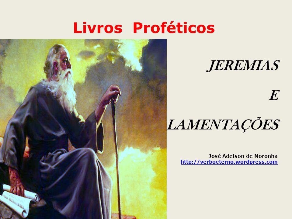 Livros Proféticos JEREMIAS E LAMENTAÇÕES José Adelson de Noronha http://verboeterno.wordpress.com