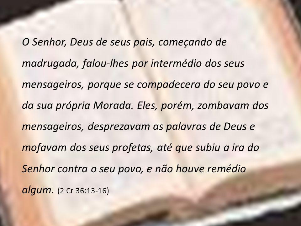 O Senhor, Deus de seus pais, começando de madrugada, falou-lhes por intermédio dos seus mensageiros, porque se compadecera do seu povo e da sua própri