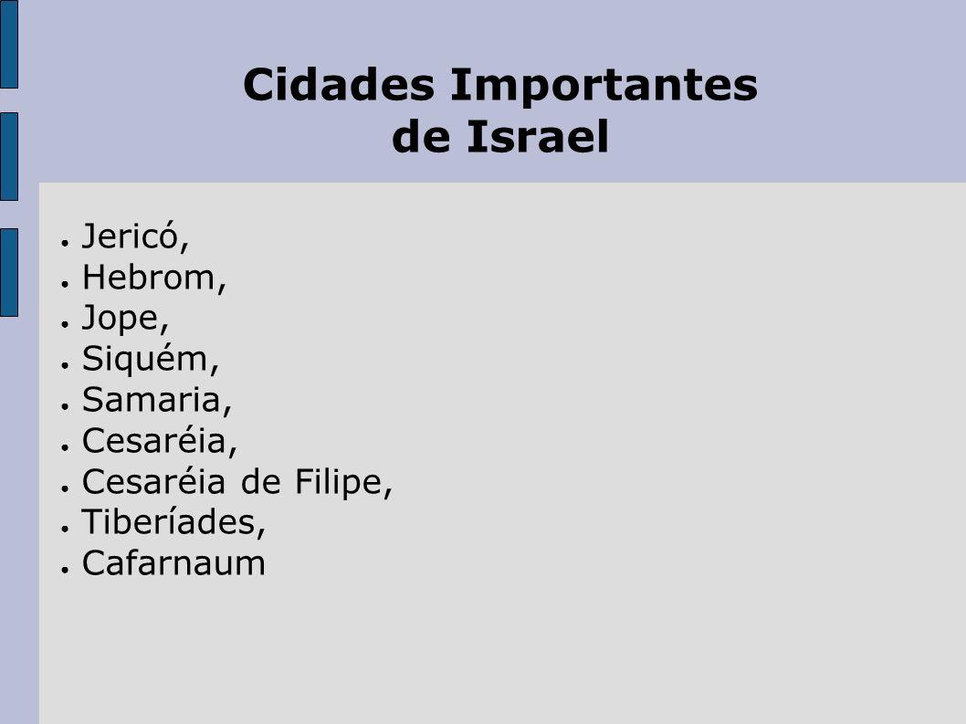 Cidades Importantes de Israel Jericó, Hebrom, Jope, Siquém, Samaria, Cesaréia, Cesaréia de Filipe, Tiberíades, Cafarnaum