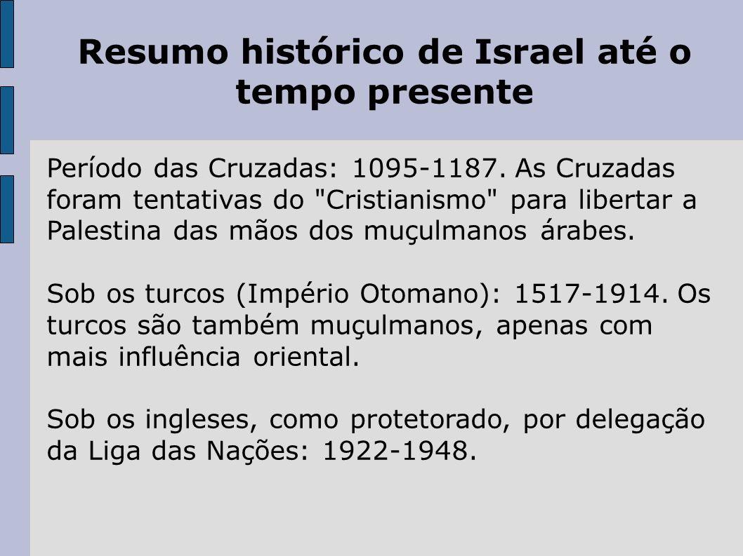 Resumo histórico de Israel até o tempo presente Período das Cruzadas: 1095-1187. As Cruzadas foram tentativas do