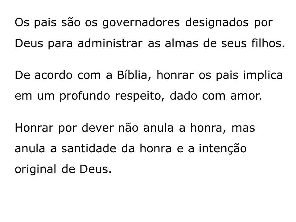 Os pais são os governadores designados por Deus para administrar as almas de seus filhos. De acordo com a Bíblia, honrar os pais implica em um profund
