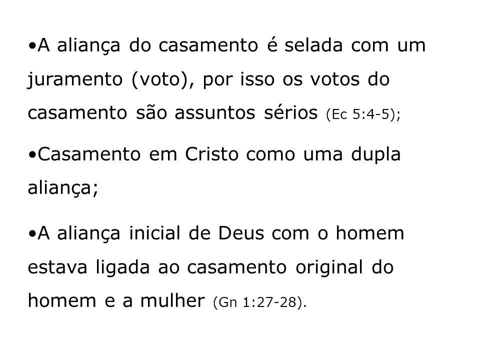 A aliança do casamento é selada com um juramento (voto), por isso os votos do casamento são assuntos sérios (Ec 5:4-5); Casamento em Cristo como uma d