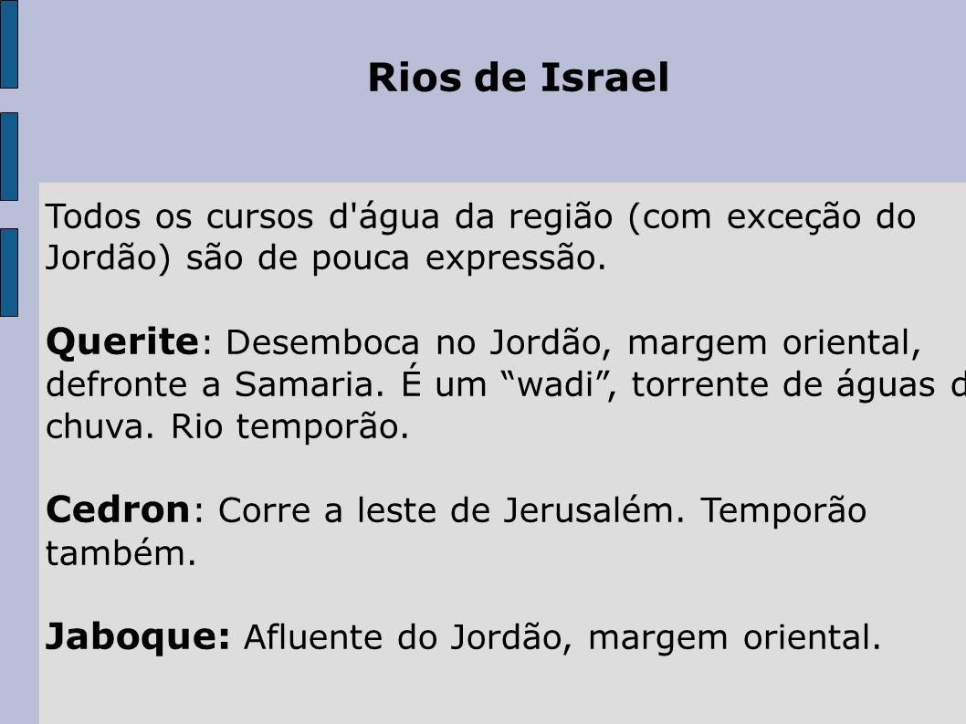 Rios de Israel Todos os cursos d'água da região (com exceção do Jordão) são de pouca expressão. Querite : Desemboca no Jordão, margem oriental, defron