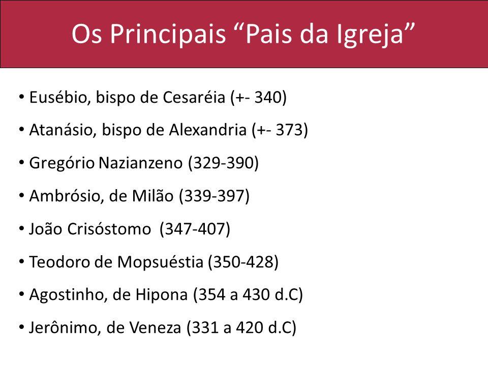 Os Principais Pais da Igreja Eusébio, bispo de Cesaréia (+- 340) Atanásio, bispo de Alexandria (+- 373) Gregório Nazianzeno (329-390) Ambrósio, de Mil